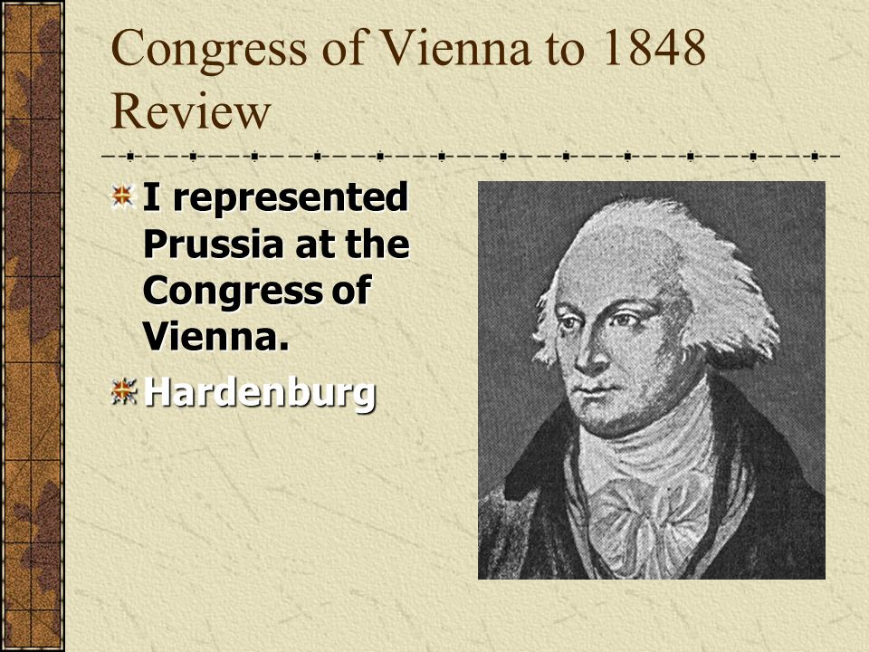Congress of Vienna to 1848 Review I represented England at the Congress of Vienna Castlereagh