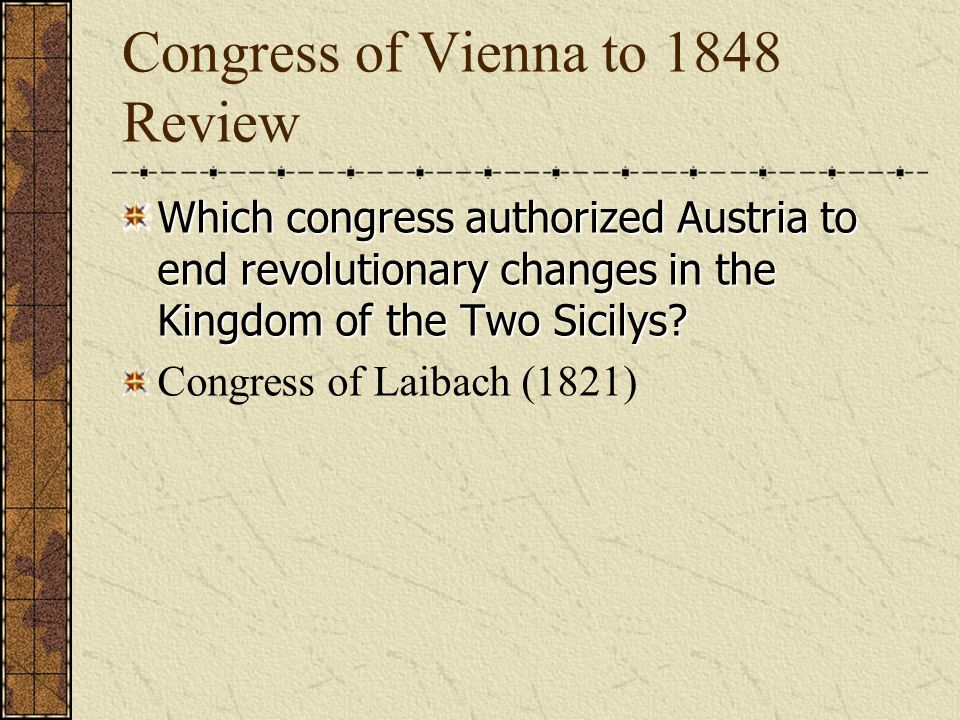 Congress of Vienna to 1848 Review Which congress was called because of the continuing Spanish revolution and the outbreak of the Greek Revolution.
