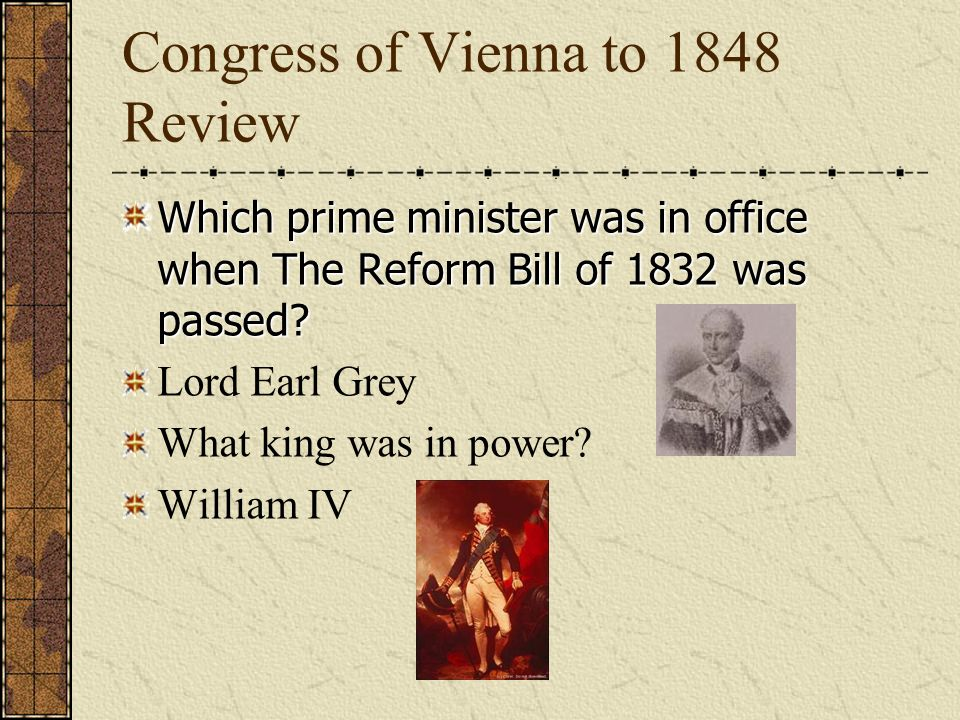 Congress of Vienna to 1848 Review How did Earl Grey get the House of Lords to vote for the Reform Bill of 1832.