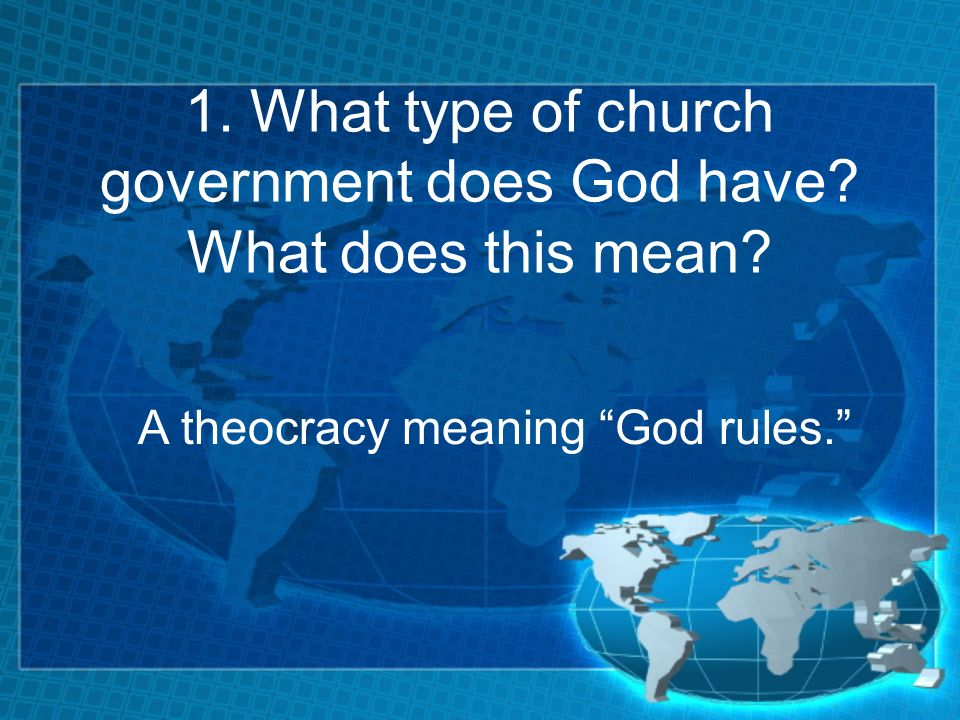 1. What type of church government does God have. What does this mean.