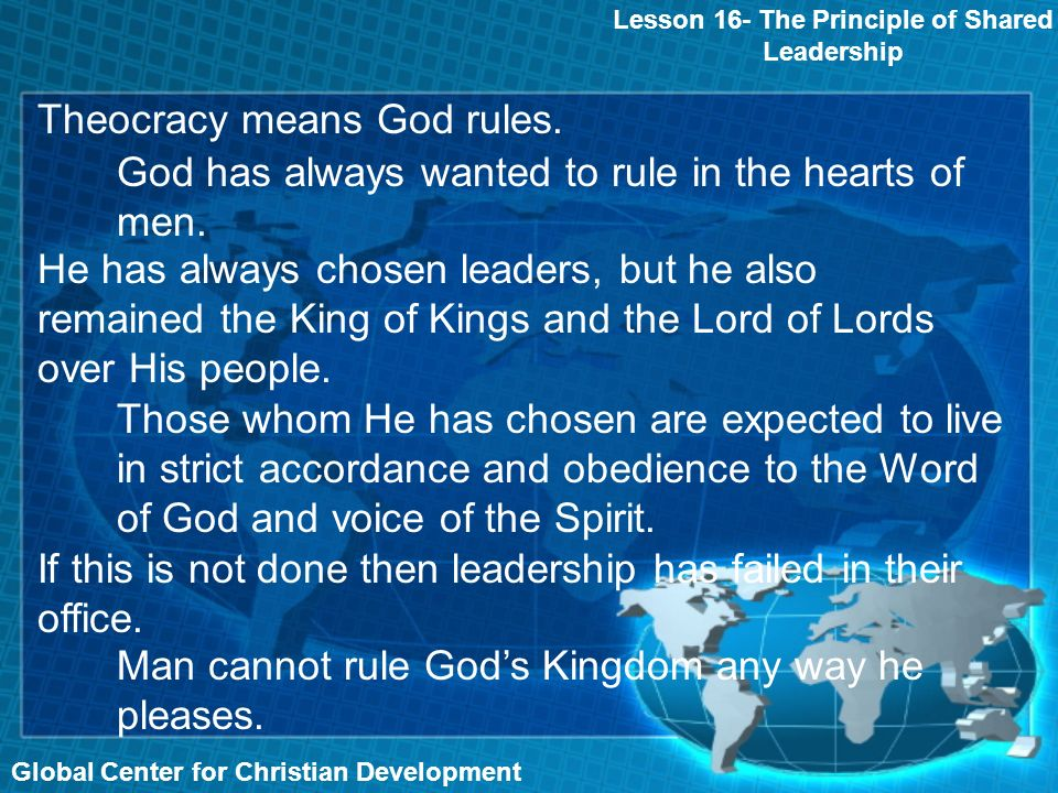 Global Center for Christian Development Lesson 16- The Principle of Shared Leadership Theocracy means God rules.