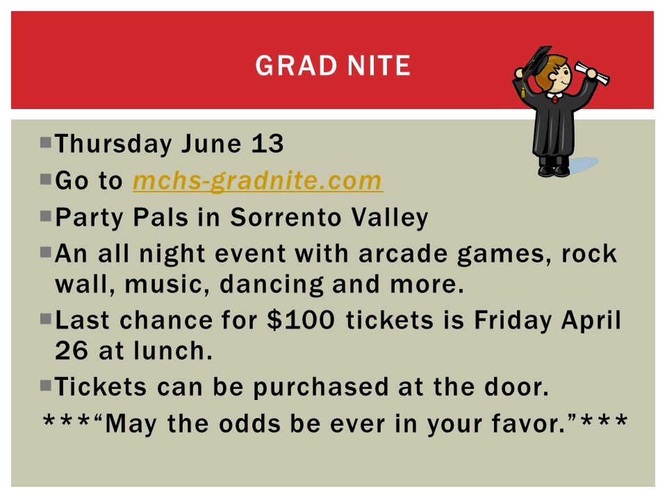 Thursday June 13 Go to mchs-gradnite.commchs-gradnite.com Party Pals in Sorrento Valley An all night event with arcade games, rock wall, music, dancing and more.