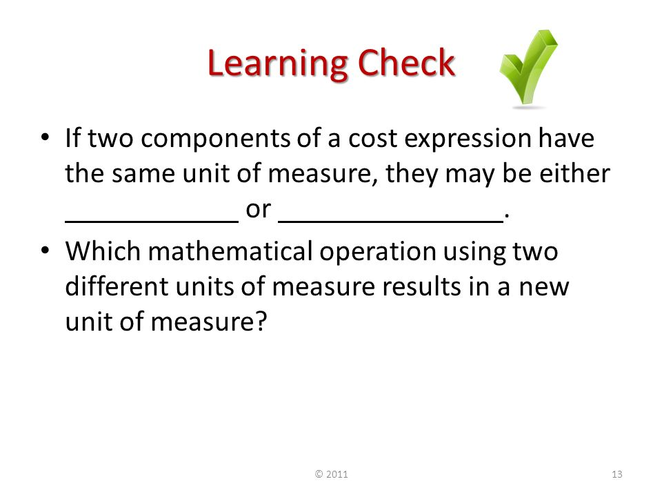 Learning Check If two components of a cost expression have the same unit of measure, they may be either or.