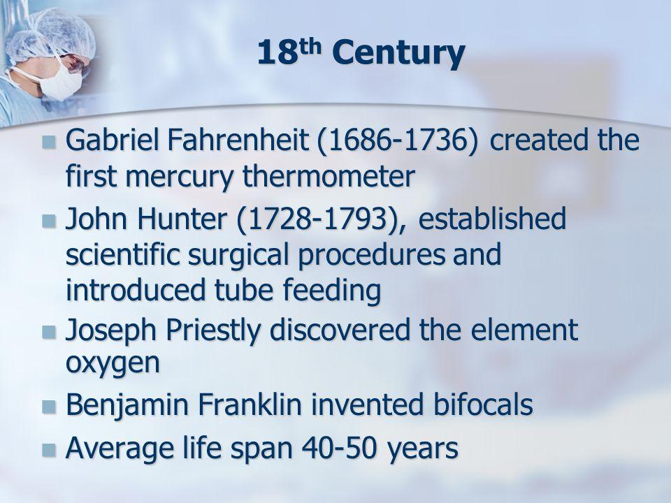 18 th Century Gabriel Fahrenheit (1686-1736) created the first mercury thermometer Gabriel Fahrenheit (1686-1736) created the first mercury thermomete
