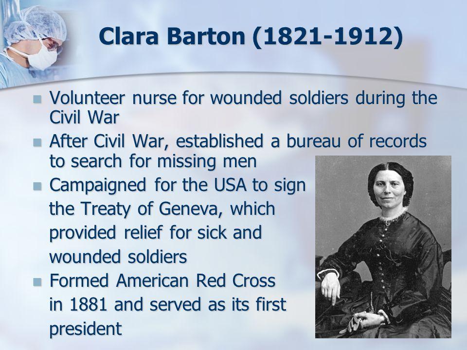 Clara Barton (1821-1912) Volunteer nurse for wounded soldiers during the Civil War Volunteer nurse for wounded soldiers during the Civil War After Civ