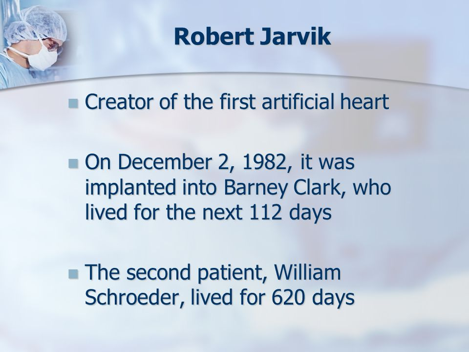 Robert Jarvik Creator of the first artificial heart Creator of the first artificial heart On December 2, 1982, it was implanted into Barney Clark, who