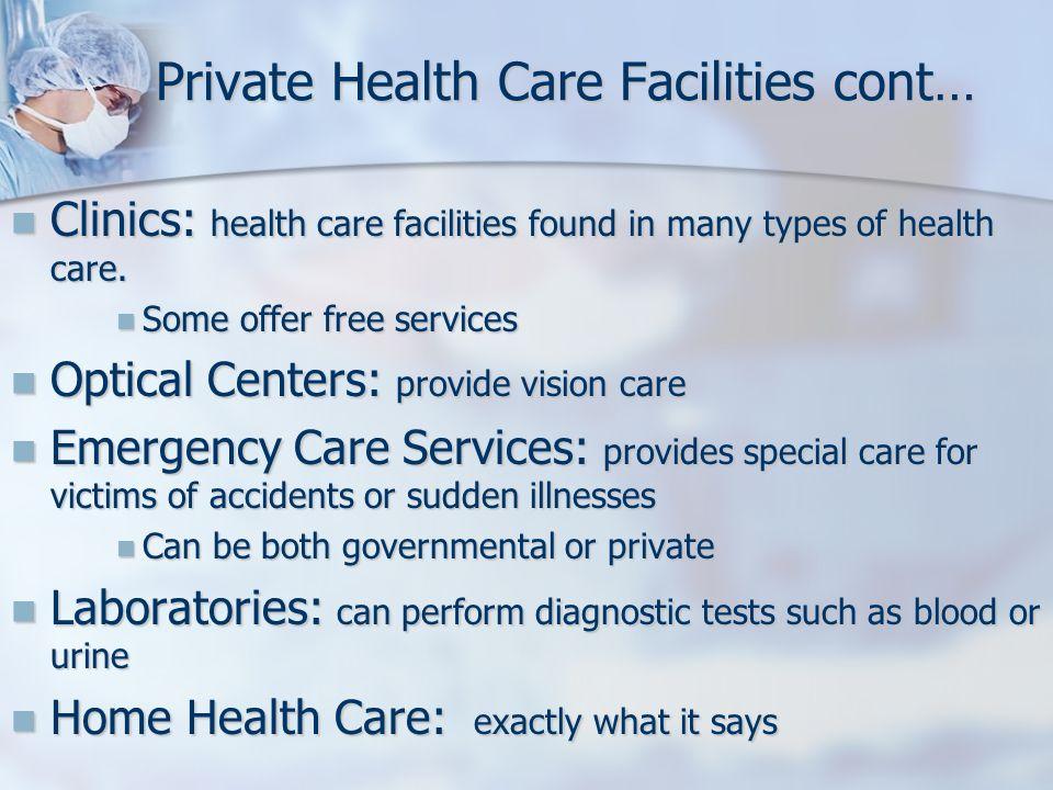 Private Health Care Facilities cont… Clinics: health care facilities found in many types of health care. Clinics: health care facilities found in many