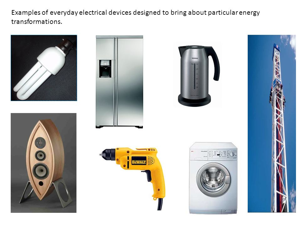 Examples of everyday electrical devices designed to bring about particular energy transformations.