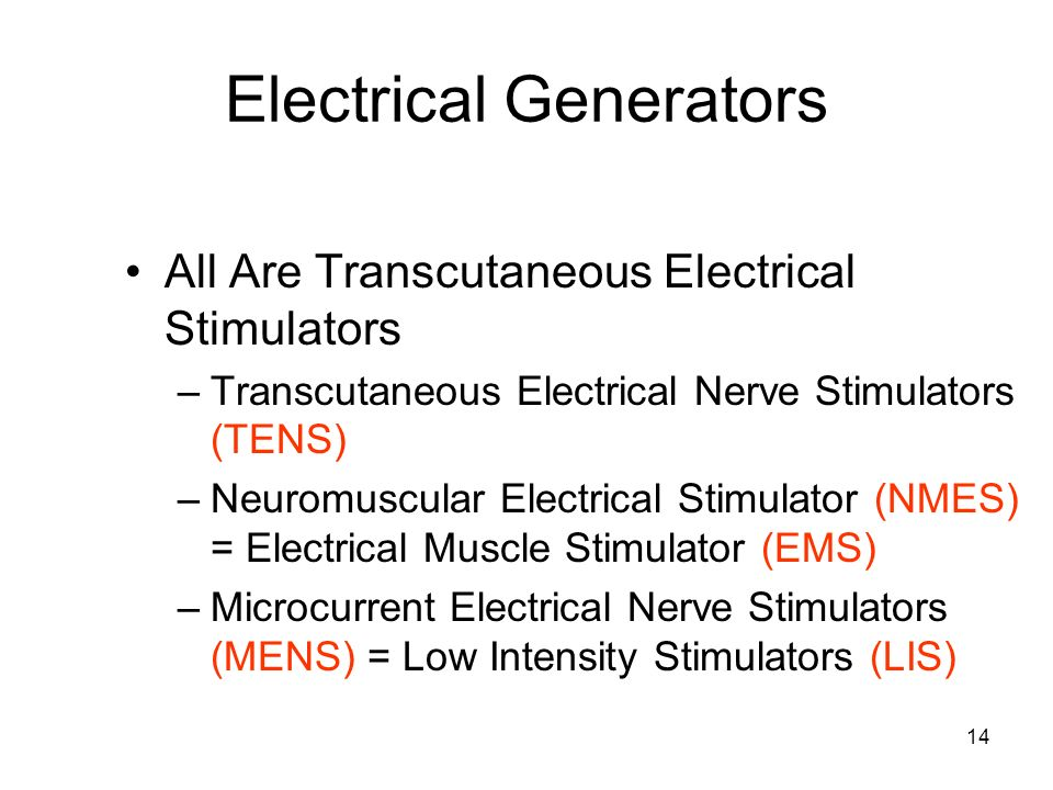 14 Electrical Generators All Are Transcutaneous Electrical Stimulators –Transcutaneous Electrical Nerve Stimulators (TENS) –Neuromuscular Electrical S