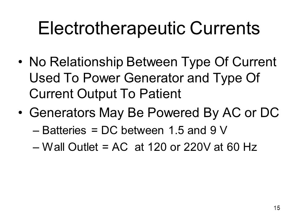 15 Electrotherapeutic Currents No Relationship Between Type Of Current Used To Power Generator and Type Of Current Output To Patient Generators May Be