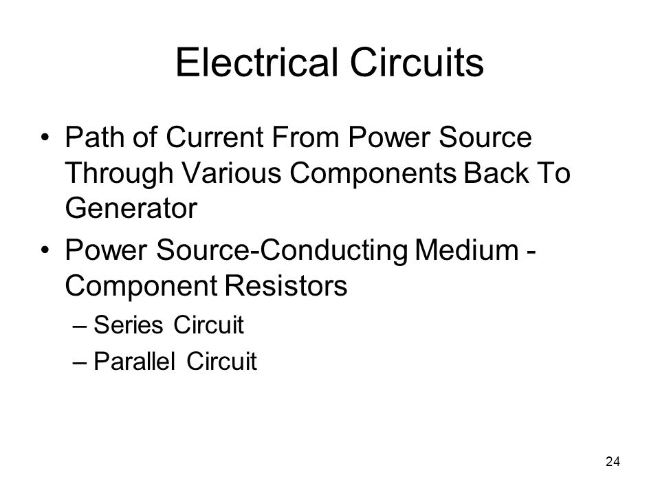 24 Electrical Circuits Path of Current From Power Source Through Various Components Back To Generator Power Source-Conducting Medium - Component Resis