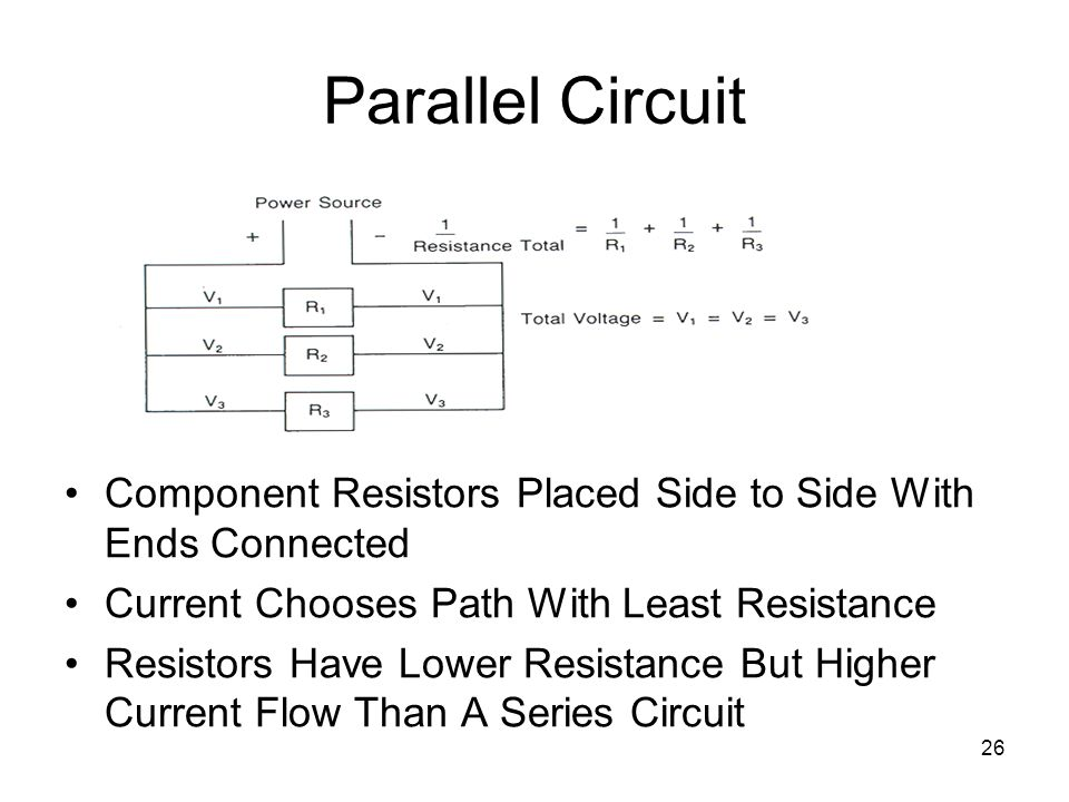 26 Parallel Circuit Component Resistors Placed Side to Side With Ends Connected Current Chooses Path With Least Resistance Resistors Have Lower Resist