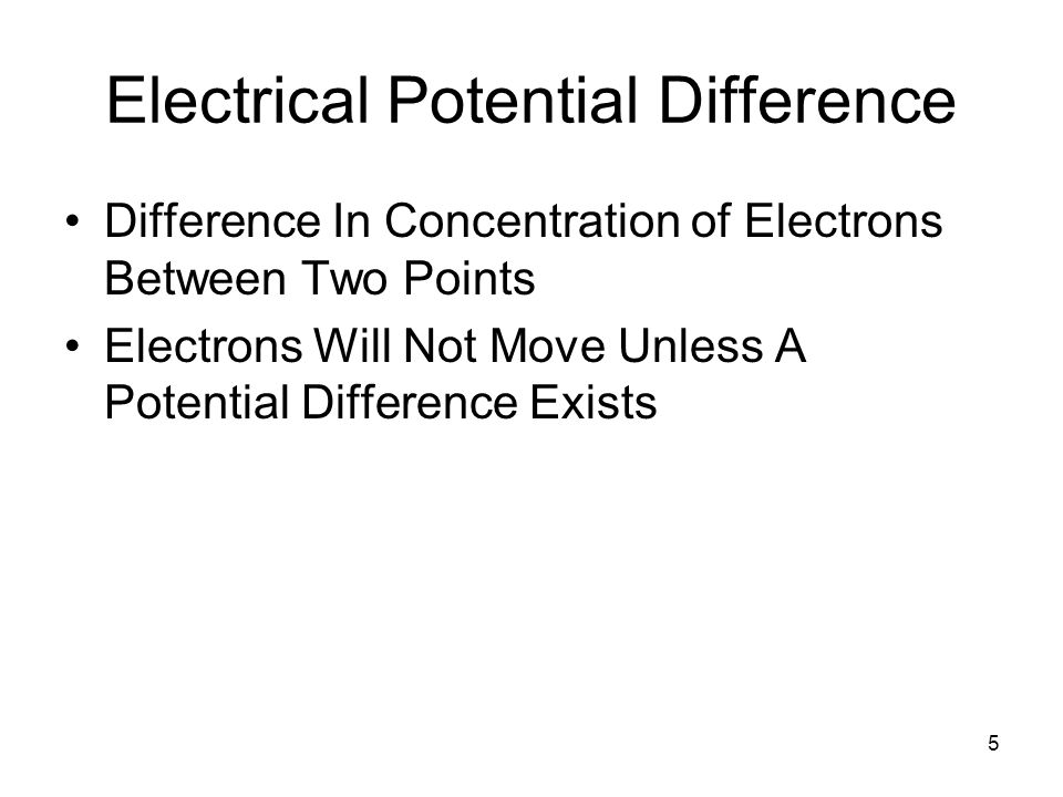 5 Electrical Potential Difference Difference In Concentration of Electrons Between Two Points Electrons Will Not Move Unless A Potential Difference Ex