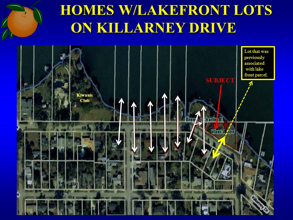 HOMES W/LAKEFRONT LOTS ON KILLARNEY DRIVE HOMES W/LAKEFRONT LOTS ON KILLARNEY DRIVE SUBJECT Kiwanis Club Lot that was previously associated with lake front parcel.