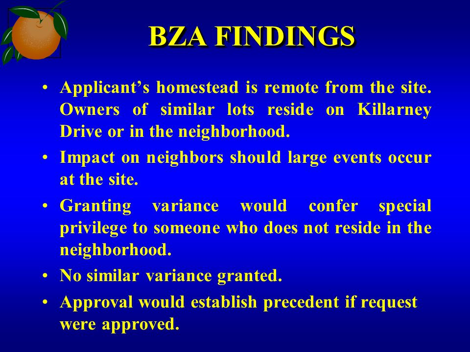 BZA FINDINGS Applicants homestead is remote from the site.
