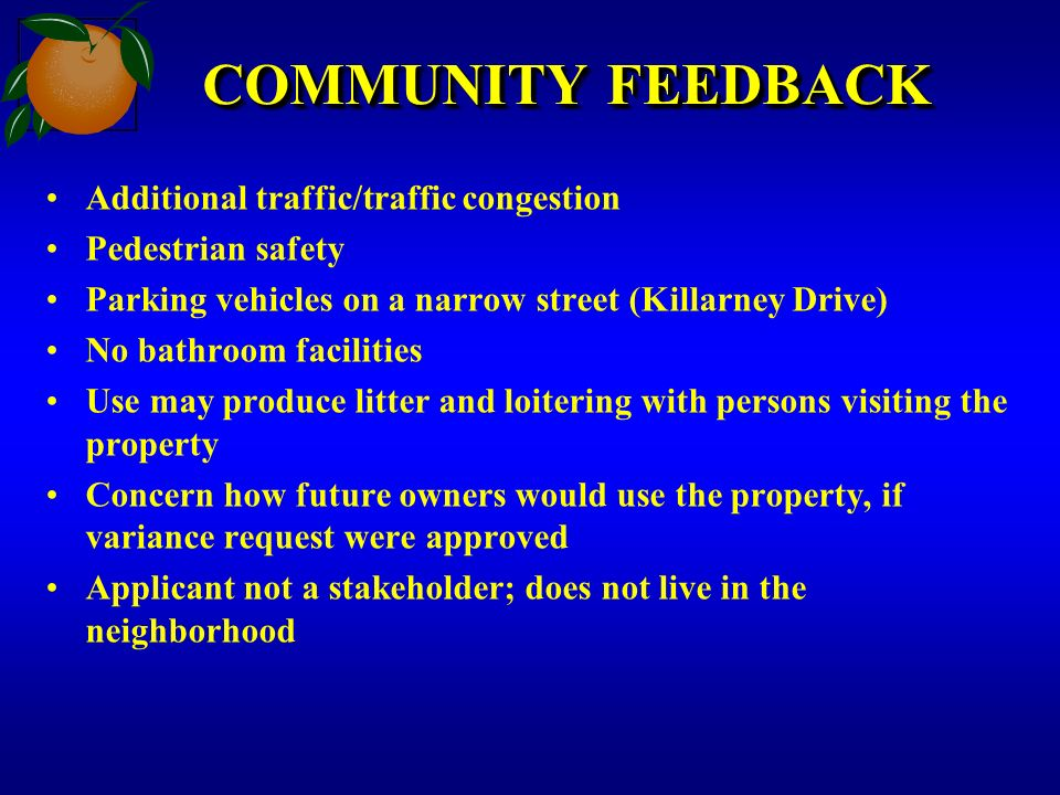 COMMUNITY FEEDBACK Additional traffic/traffic congestion Pedestrian safety Parking vehicles on a narrow street (Killarney Drive) No bathroom facilitie