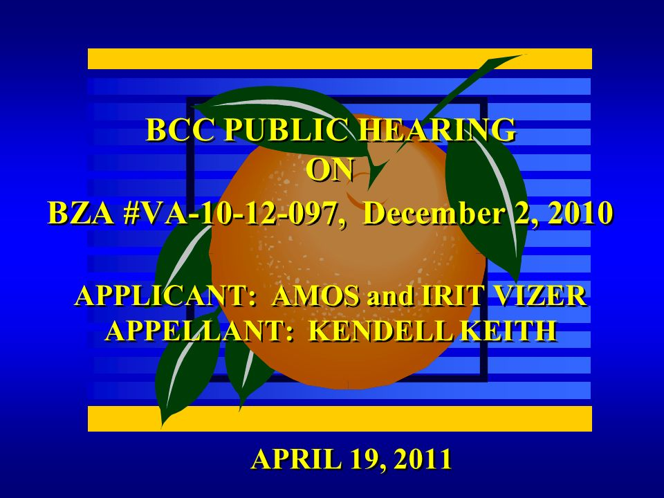 APRIL 19, 2011 BCC PUBLIC HEARING ON BZA #VA-10-12-097, December 2, 2010 APPLICANT: AMOS and IRIT VIZER APPELLANT: KENDELL KEITH