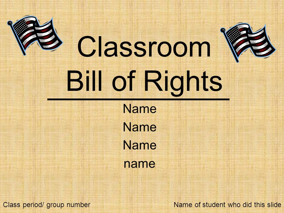 Classroom Bill of Rights Name name Name of student who did this slideClass period/ group number