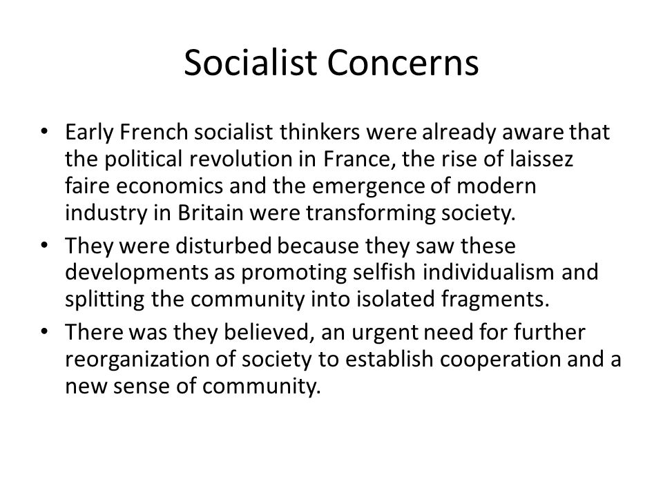 Socialist Concerns Early French socialist thinkers were already aware that the political revolution in France, the rise of laissez faire economics and