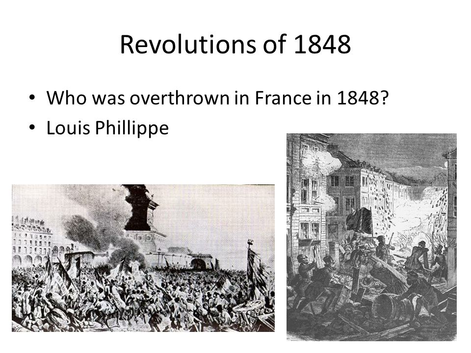 Revolutions of 1848 Who was overthrown in France in 1848? Louis Phillippe