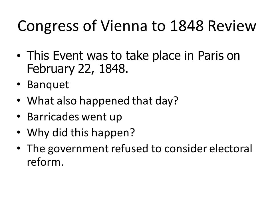 Congress of Vienna to 1848 Review This Event was to take place in Paris on February 22, 1848. This Event was to take place in Paris on February 22, 18