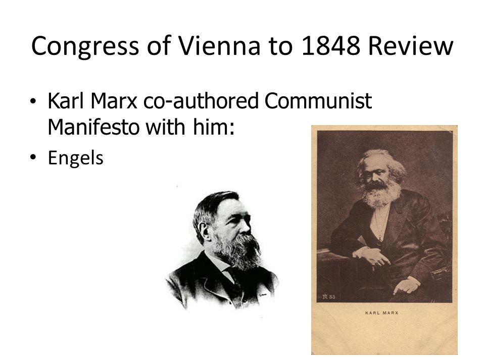 Congress of Vienna to 1848 Review Karl Marx co-authored Communist Manifesto with him: Karl Marx co-authored Communist Manifesto with him: Engels