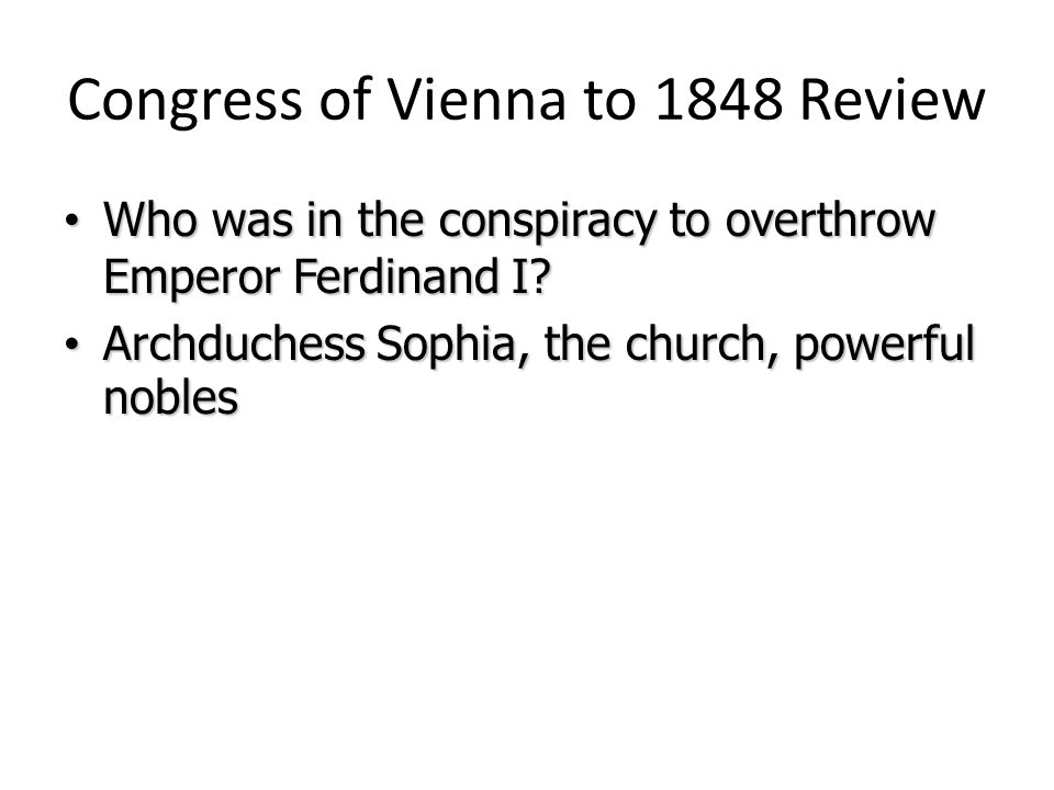 Congress of Vienna to 1848 Review Who was in the conspiracy to overthrow Emperor Ferdinand I? Who was in the conspiracy to overthrow Emperor Ferdinand