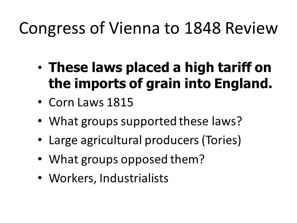 Congress of Vienna to 1848 Review These laws placed a high tariff on the imports of grain into England. These laws placed a high tariff on the imports