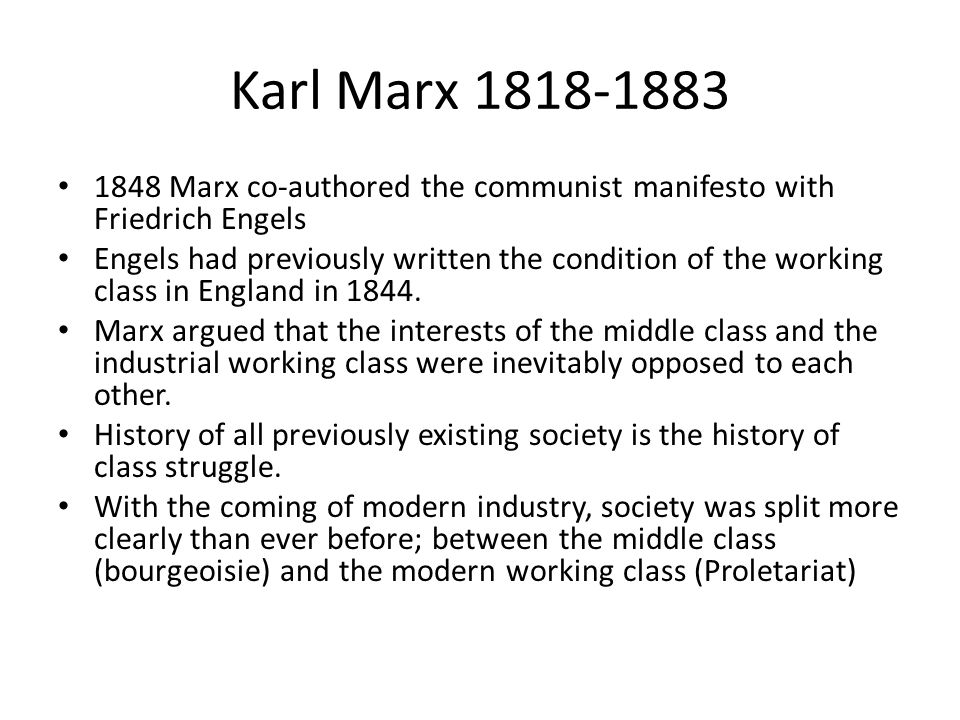 Karl Marx 1818-1883 1848 Marx co-authored the communist manifesto with Friedrich Engels Engels had previously written the condition of the working cla