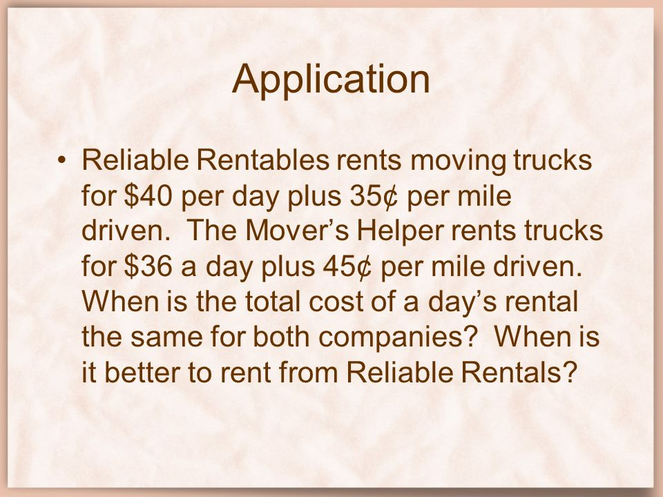 Application Reliable Rentables rents moving trucks for $40 per day plus 35¢ per mile driven. The Movers Helper rents trucks for $36 a day plus 45¢ per