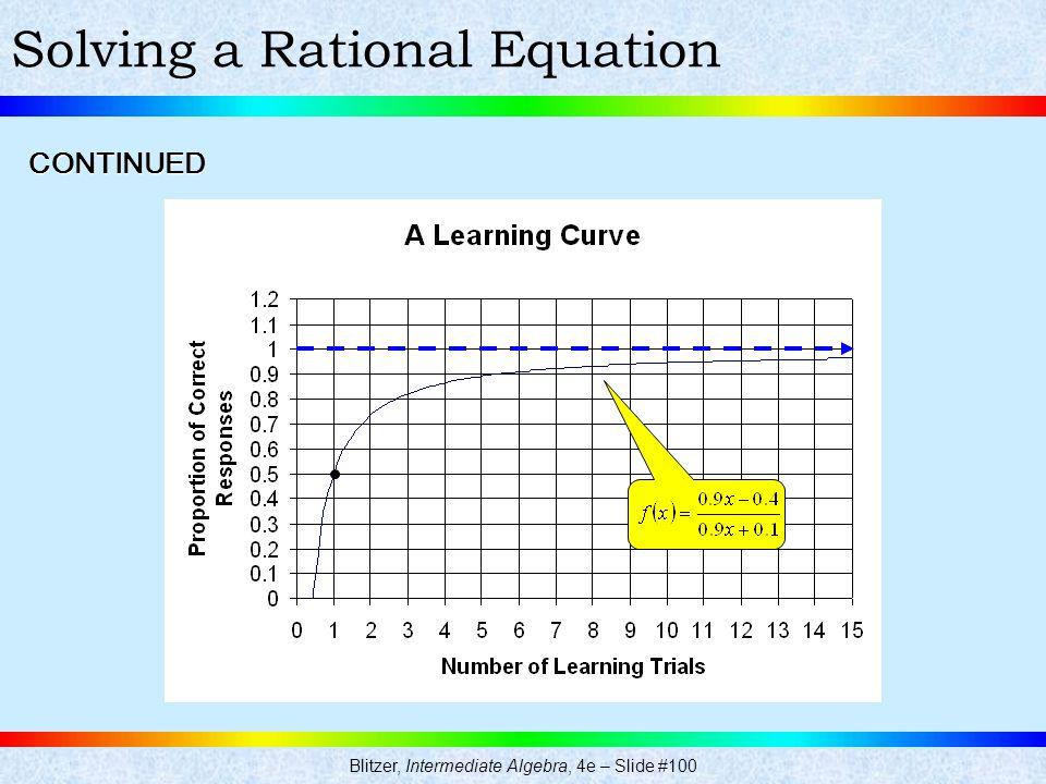 Solving a Rational Equation Blitzer, Intermediate Algebra, 4e – Slide #100 CONTINUED