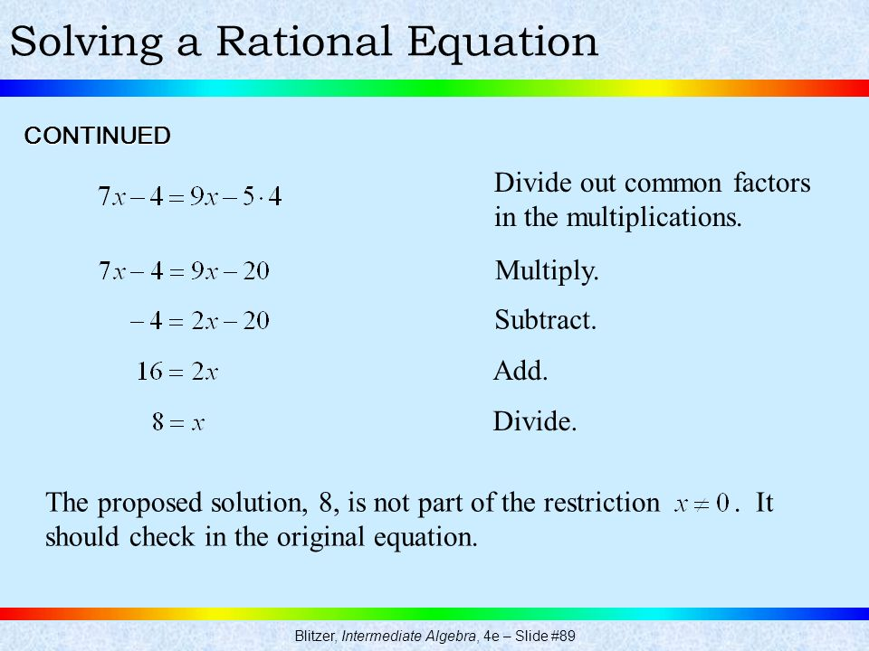 Blitzer, Intermediate Algebra, 4e – Slide #89 Solving a Rational EquationCONTINUED Divide out common factors in the multiplications. Multiply. Subtrac