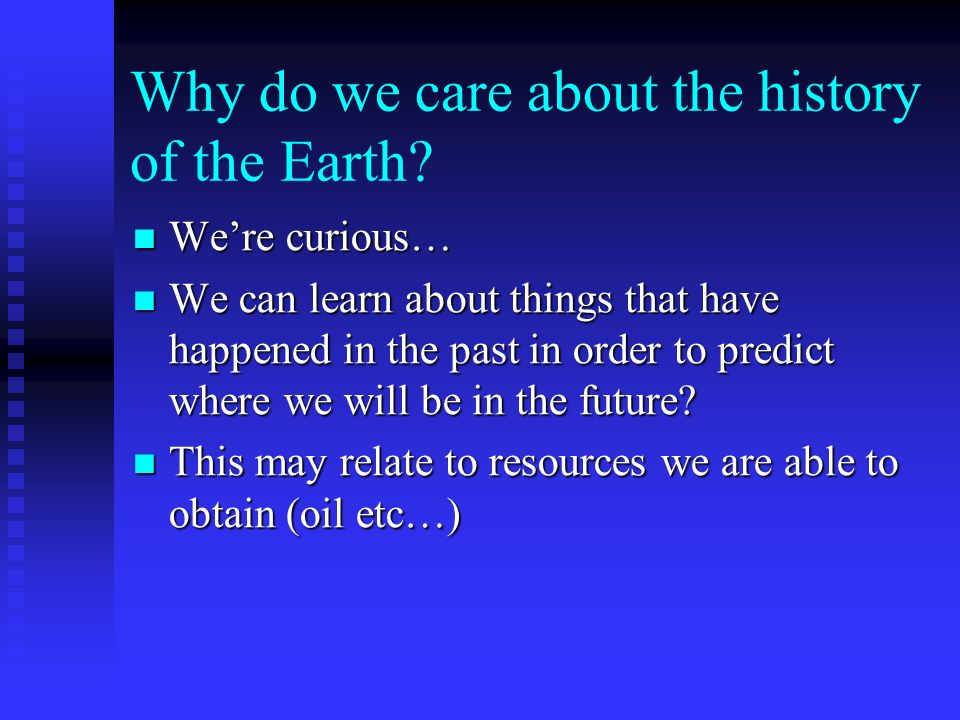 Why do we care about the history of the Earth.