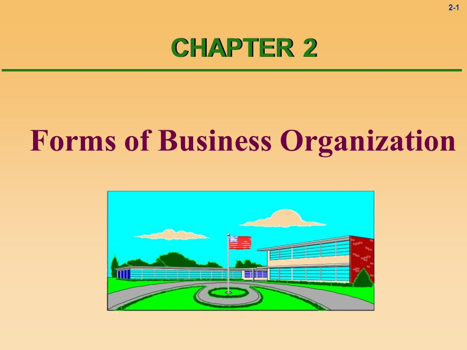 2-1 Forms of Business Organization CHAPTER 2