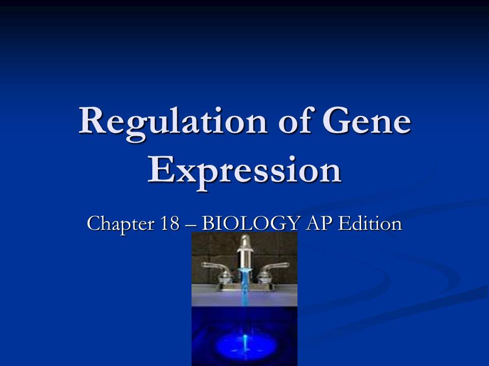 Regulation of Gene Expression Chapter 18 – BIOLOGY AP Edition