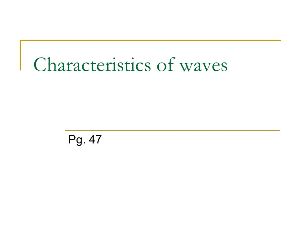 Characteristics of waves Pg. 47