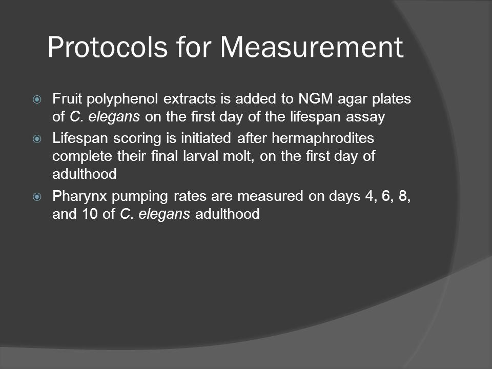 Protocols for Measurement Fruit polyphenol extracts is added to NGM agar plates of C. elegans on the first day of the lifespan assay Lifespan scoring