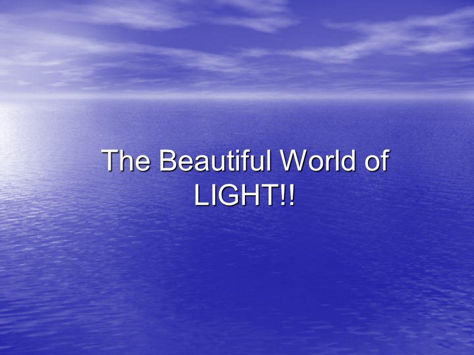 The Beautiful World of LIGHT!!
