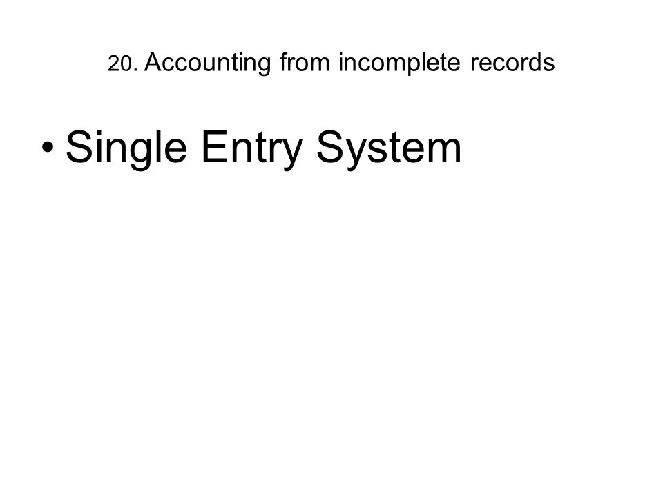 20. Accounting from incomplete records Single Entry System