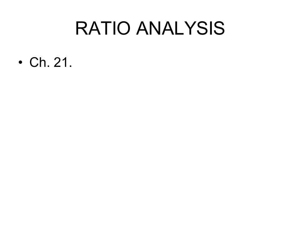 RATIO ANALYSIS Ch. 21.