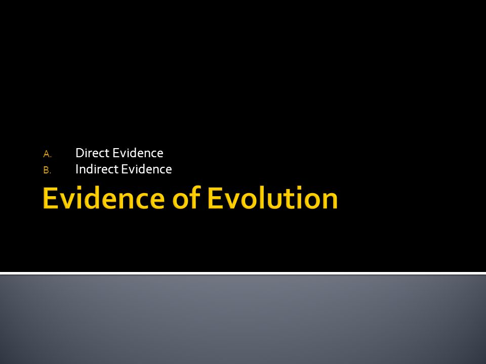 A. Direct Evidence B. Indirect Evidence