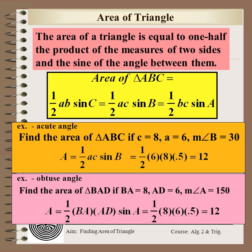 Aim: Finding Area of Triangle Course: Alg. 2 & Trig. Area of Triangle - Angle C y x (a cos C, a sin C) c a b h B A C Area of ABC = 1/2 a b sinC h = ?a