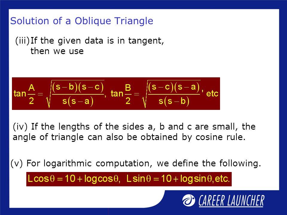 Solution log b + 10 = log c + L sin B log b + 10 = log c + 10 + log sinB log b = log (c sinB) b = c sinB Only one triangle is possible