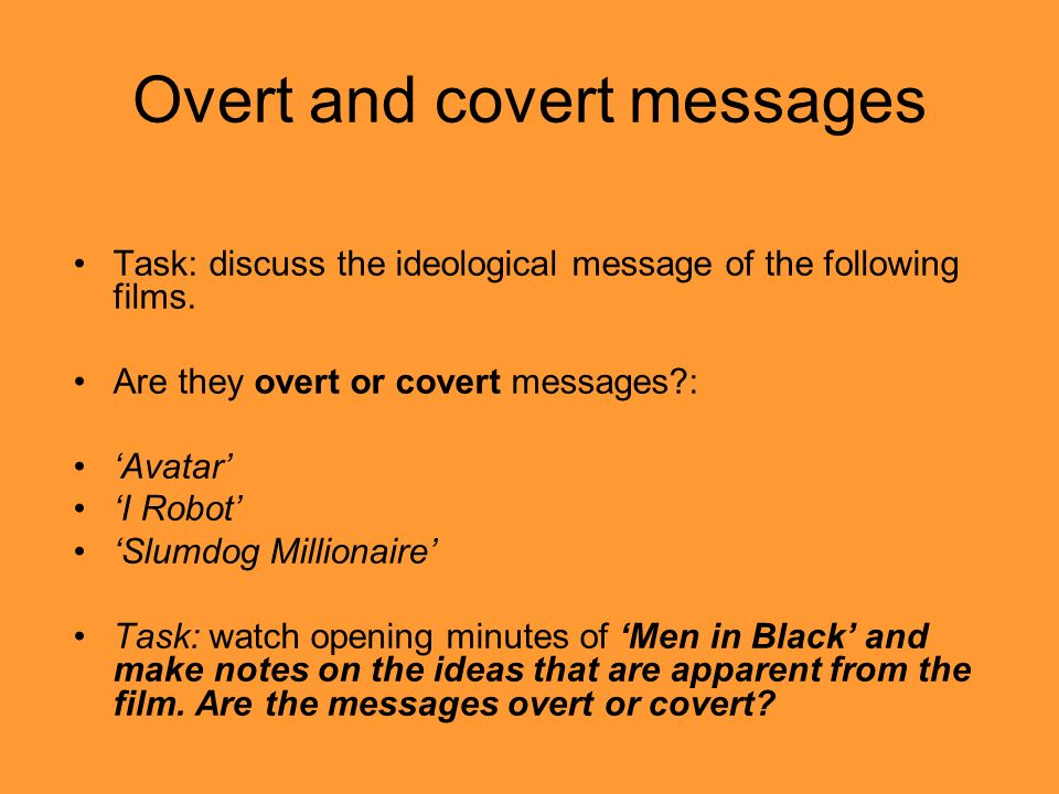 Overt and covert messages Task: discuss the ideological message of the following films.