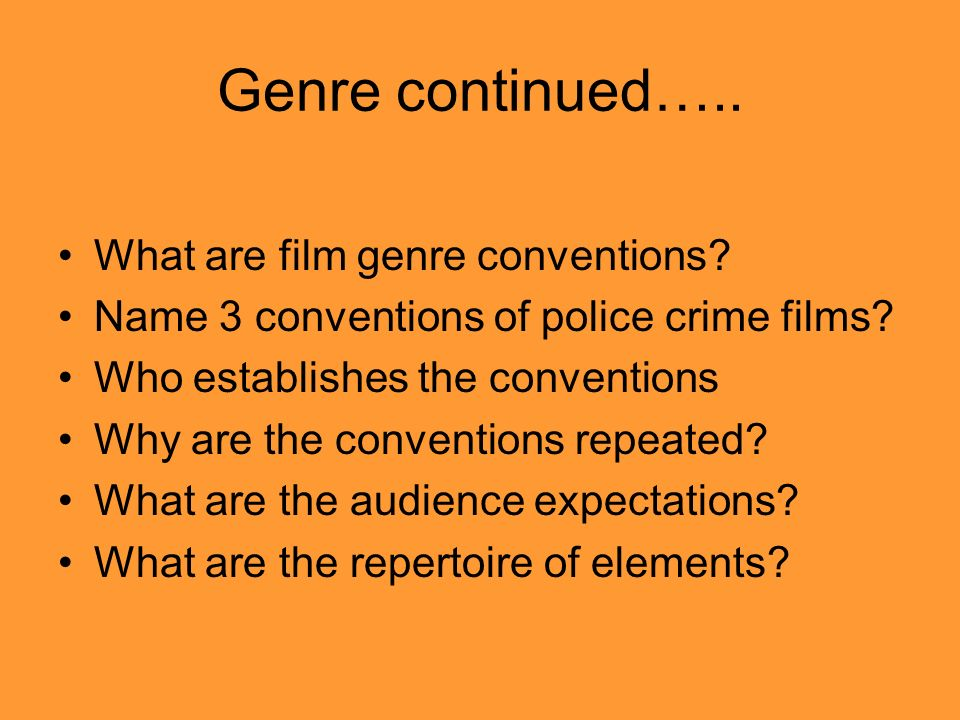 Genre continued….. What are film genre conventions.