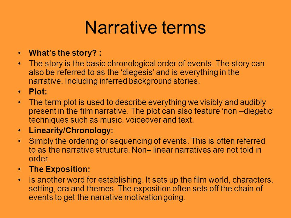 Narrative terms Whats the story. : The story is the basic chronological order of events.