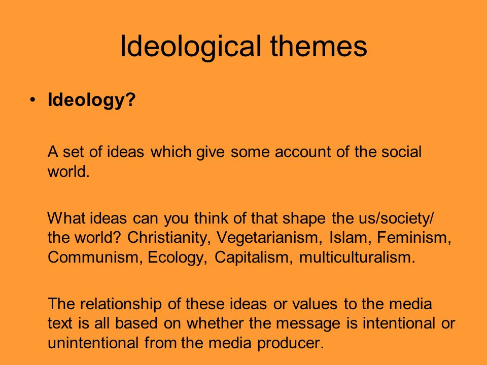 Themes continued…..An audience can buy into a media texts ideological message.