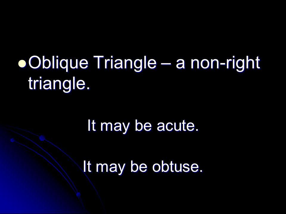 Oblique Triangle – a non-right triangle.Oblique Triangle – a non-right triangle.