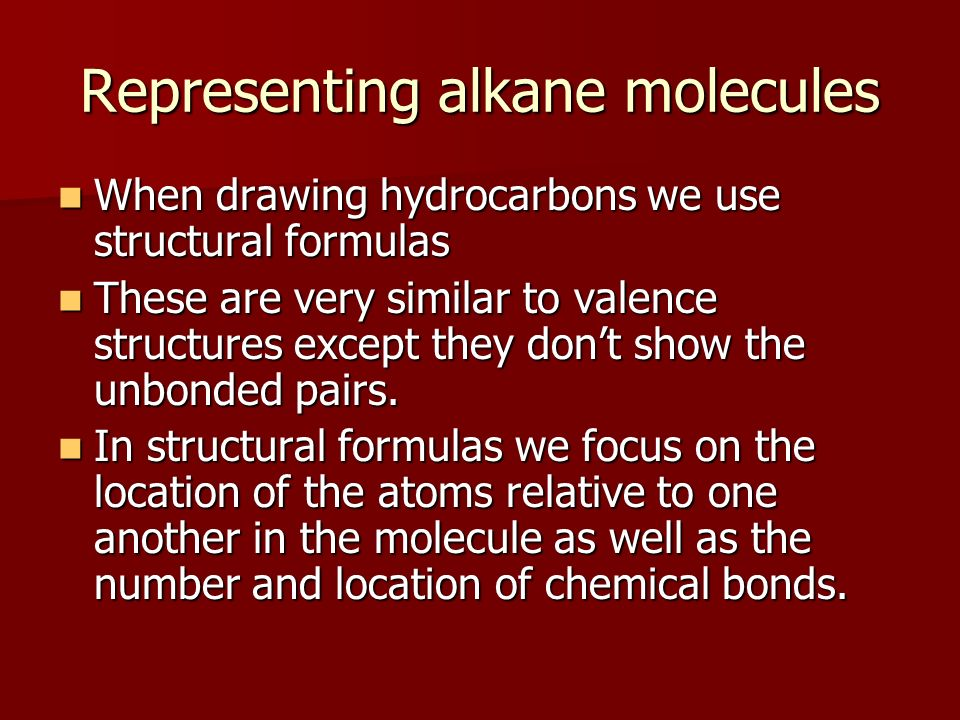 Representing alkane molecules When drawing hydrocarbons we use structural formulas When drawing hydrocarbons we use structural formulas These are very