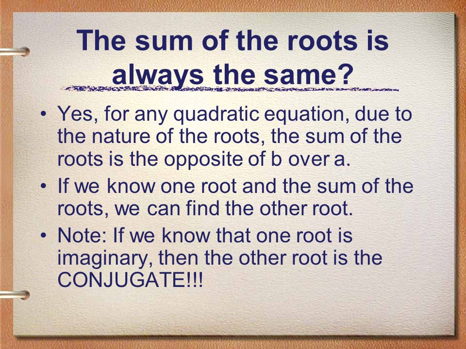 What is the sum of the roots of a quadratic equation? We determined that the general form of the two roots can be written as: To find the sum, we add